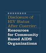 Disclosure of HIV Status After Cuerrier: Resources for Community Based AIDS Organizations