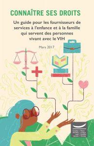 Ce guide est écrit pour les fournisseurs de services à l'enfance et à la famille qui offrent du soutien et de l'assistance à des personnes vivant avec le VIH/sida ou affectées par celui-ci.