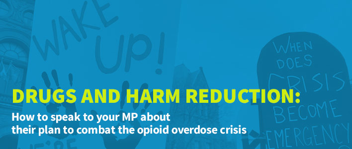 Drugs and Harm Reduction: How to speak to your MP about their plan to combat the opioid overdose crisis