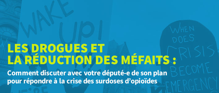 Les drogues et la réduction des méfaits : Comment discuter avec votre député-e de son plan pour répondre à la crise des surdoses d'opioïdes