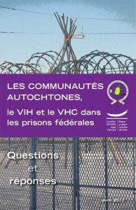 Les Communautés Autochtones, le VIH et le VHC dans les prisons fédérales : Questions et réponses
