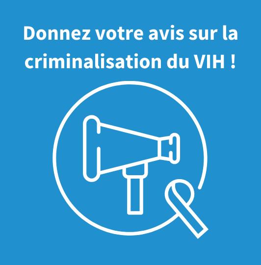 Donnez votre avis sur la criminalisation du VIH !