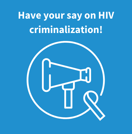 Have your say on HIV Criminalization!